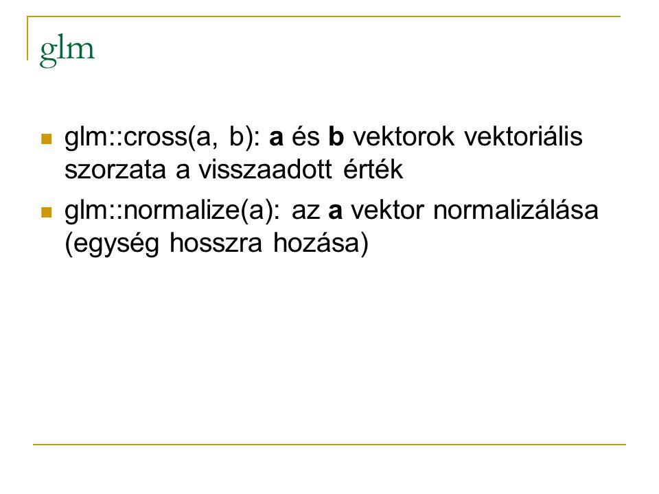 glm glm::cross(a, b): a és b vektorok vektoriális szorzata a visszaadott érték.