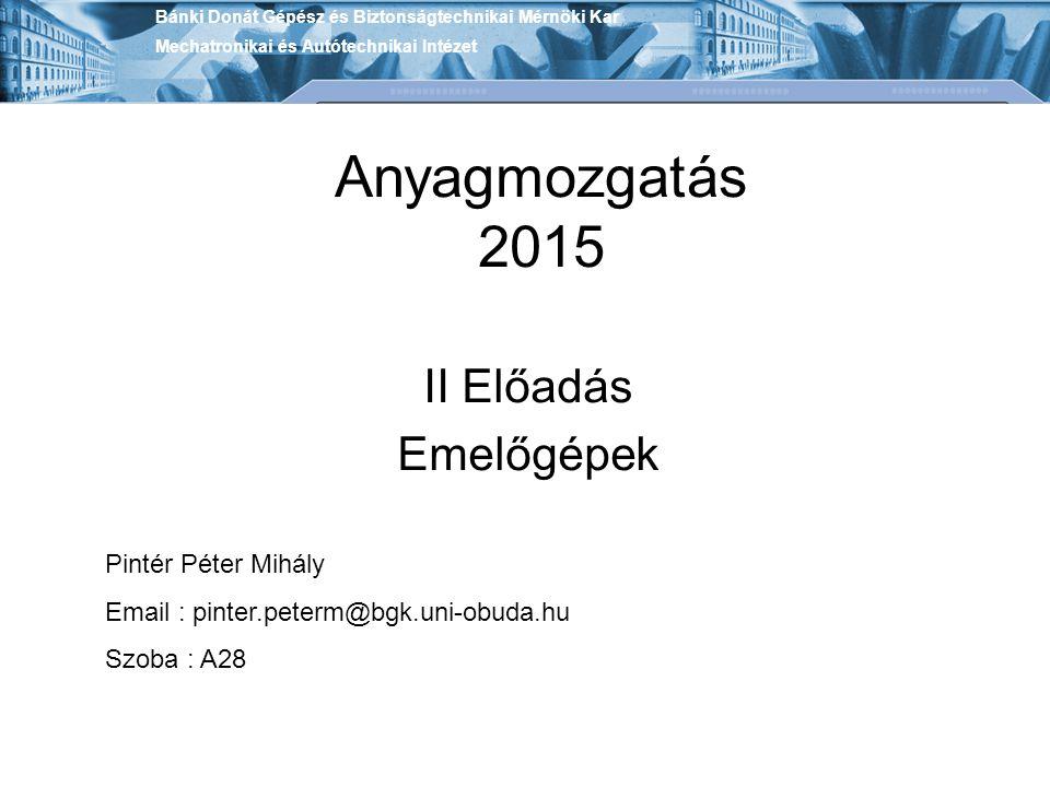 Anyagmozgatás 2015 II Előadás Emelőgépek Pintér Péter Mihály