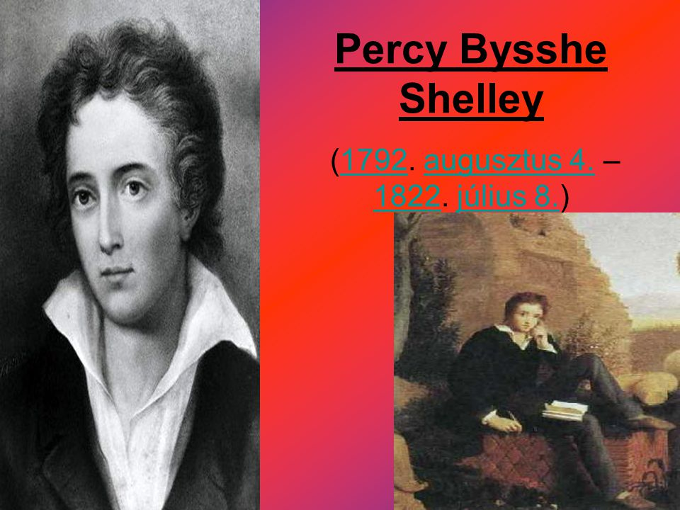 Percy Bysshe Shelley (1792. augusztus 4. – 1822. július 8.)