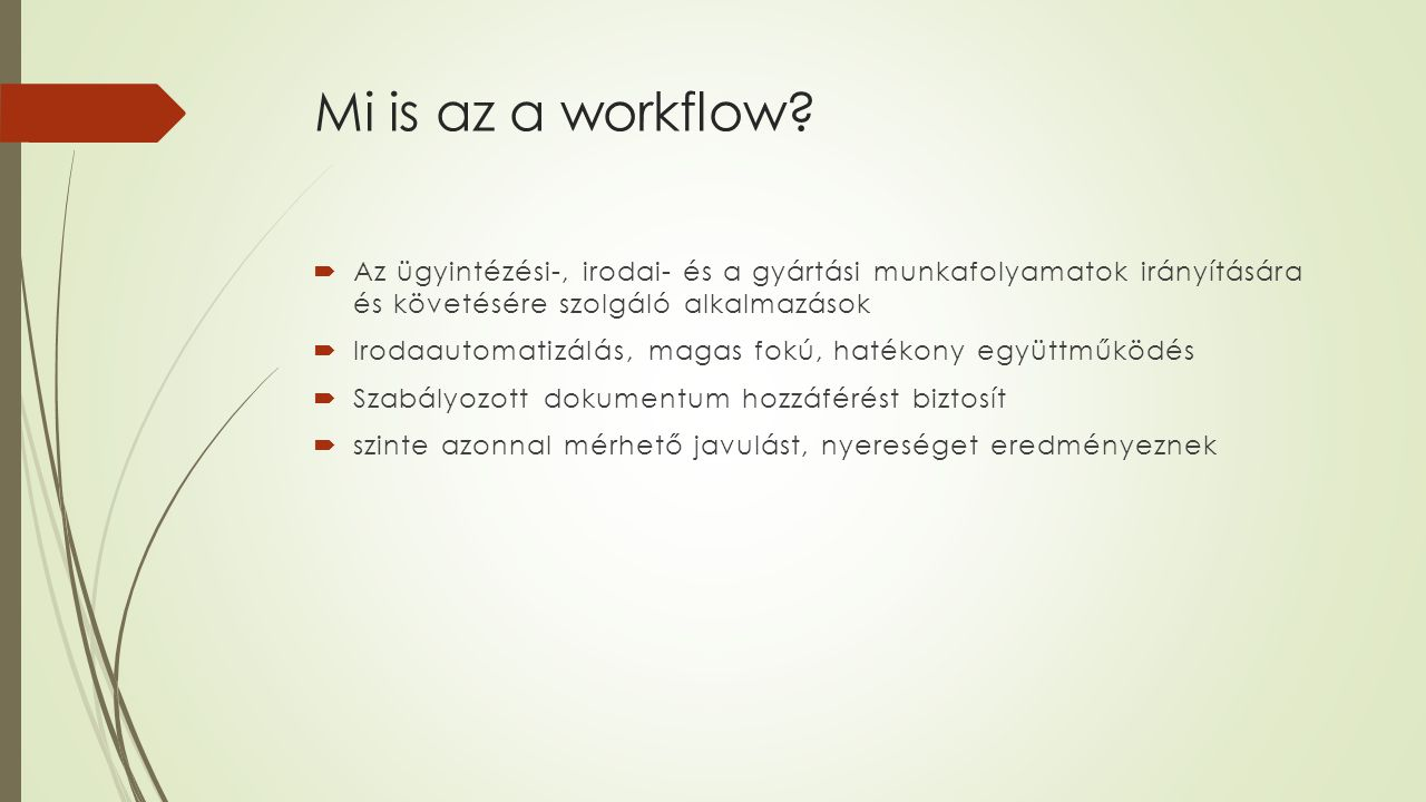 Mi is az a workflow Az ügyintézési-, irodai- és a gyártási munkafolyamatok irányítására és követésére szolgáló alkalmazások.