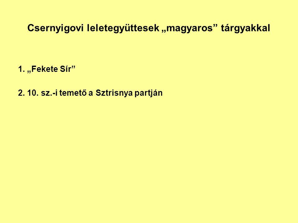 """Csernyigovi leletegyüttesek """"magyaros tárgyakkal"""
