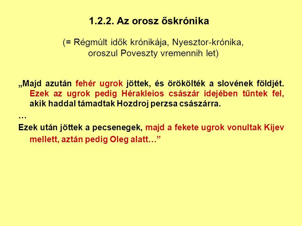 1.2.2. Az orosz őskrónika (= Régmúlt idők krónikája, Nyesztor-krónika,