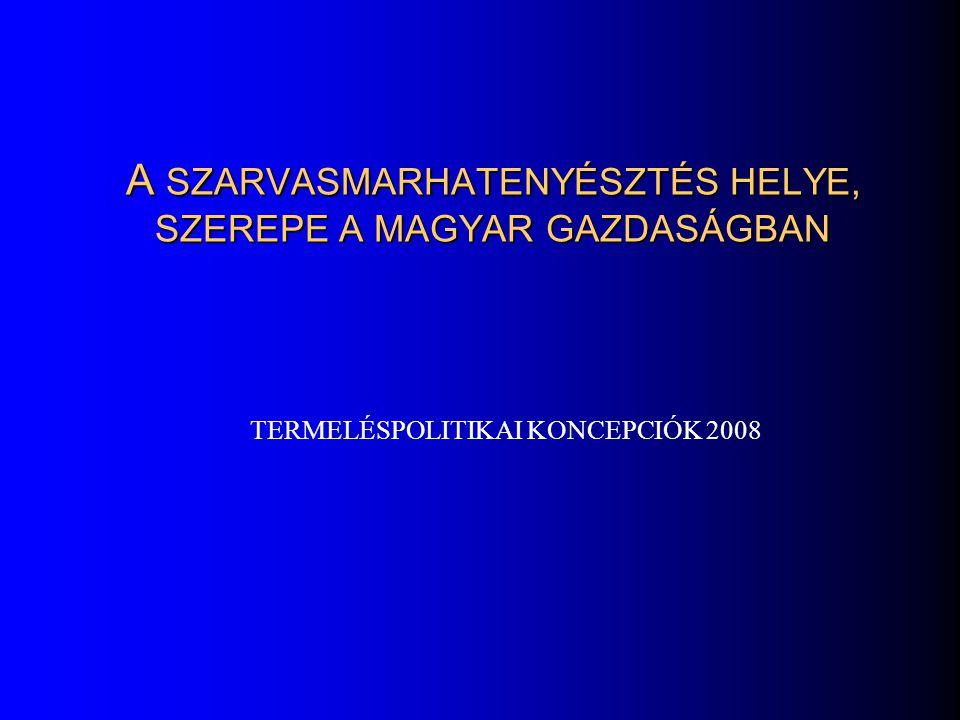 A SZARVASMARHATENYÉSZTÉS HELYE, SZEREPE A MAGYAR GAZDASÁGBAN