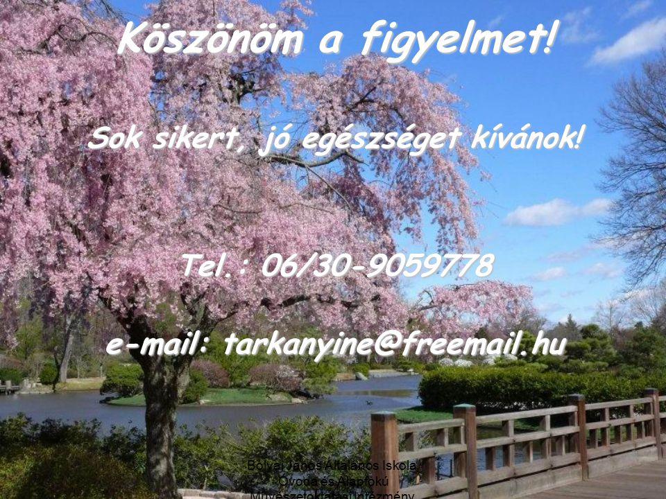 Sok sikert, jó egészséget kívánok! e-mail: tarkanyine@freemail.hu