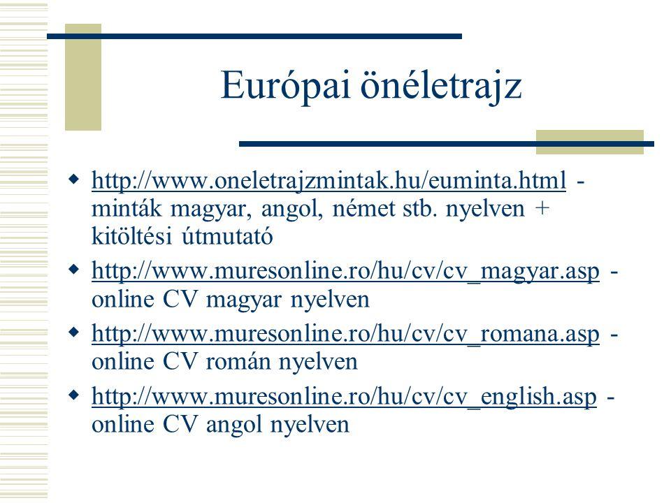Európai önéletrajz http://www.oneletrajzmintak.hu/euminta.html - minták magyar, angol, német stb. nyelven + kitöltési útmutató.