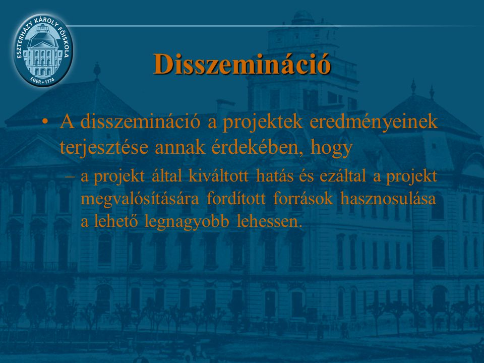 Disszemináció A disszemináció a projektek eredményeinek terjesztése annak érdekében, hogy.