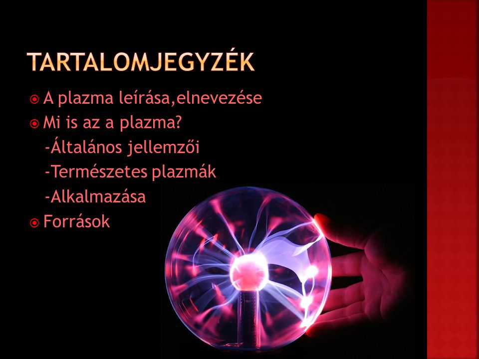 Tartalomjegyzék A plazma leírása,elnevezése Mi is az a plazma