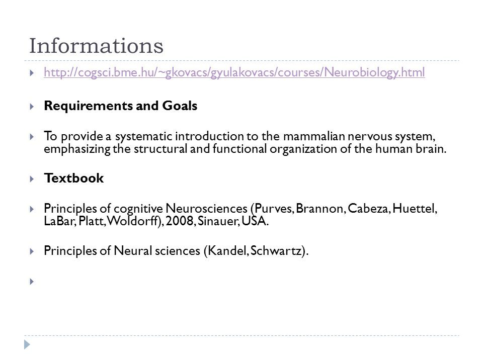Informations http://cogsci.bme.hu/~gkovacs/gyulakovacs/courses/Neurobiology.html. Requirements and Goals.