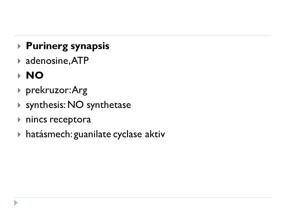 Purinerg synapsis adenosine, ATP. NO. prekruzor: Arg. synthesis: NO synthetase. nincs receptora.