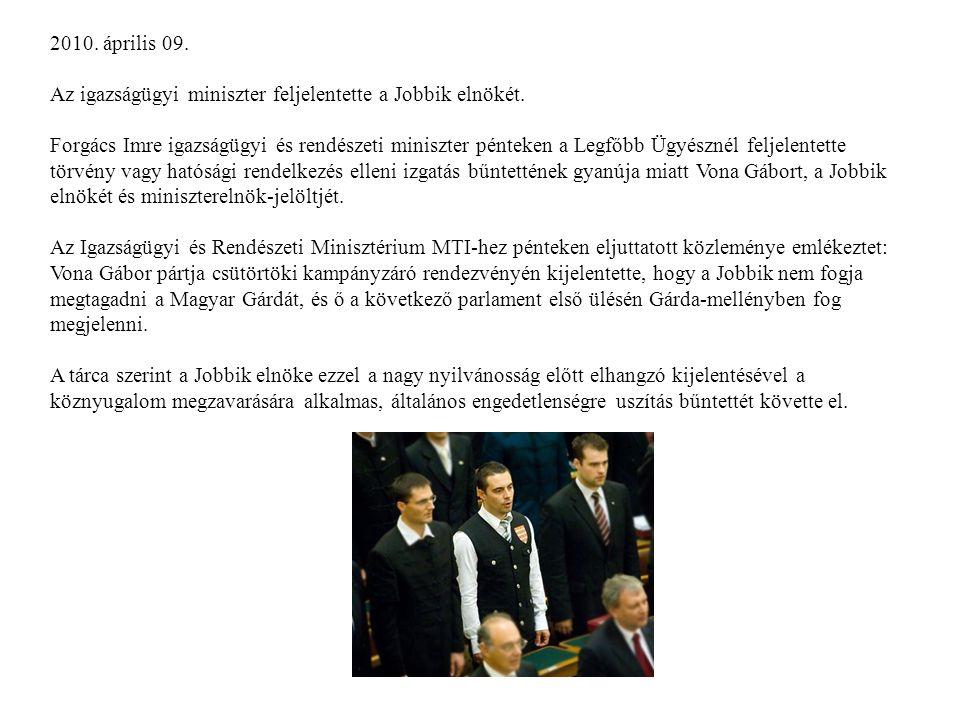 2010. április 09. Az igazságügyi miniszter feljelentette a Jobbik elnökét.