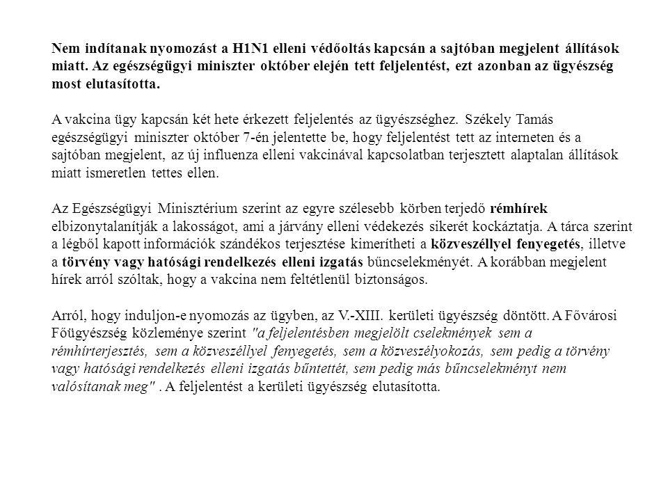 Nem indítanak nyomozást a H1N1 elleni védőoltás kapcsán a sajtóban megjelent állítások miatt. Az egészségügyi miniszter október elején tett feljelentést, ezt azonban az ügyészség most elutasította.