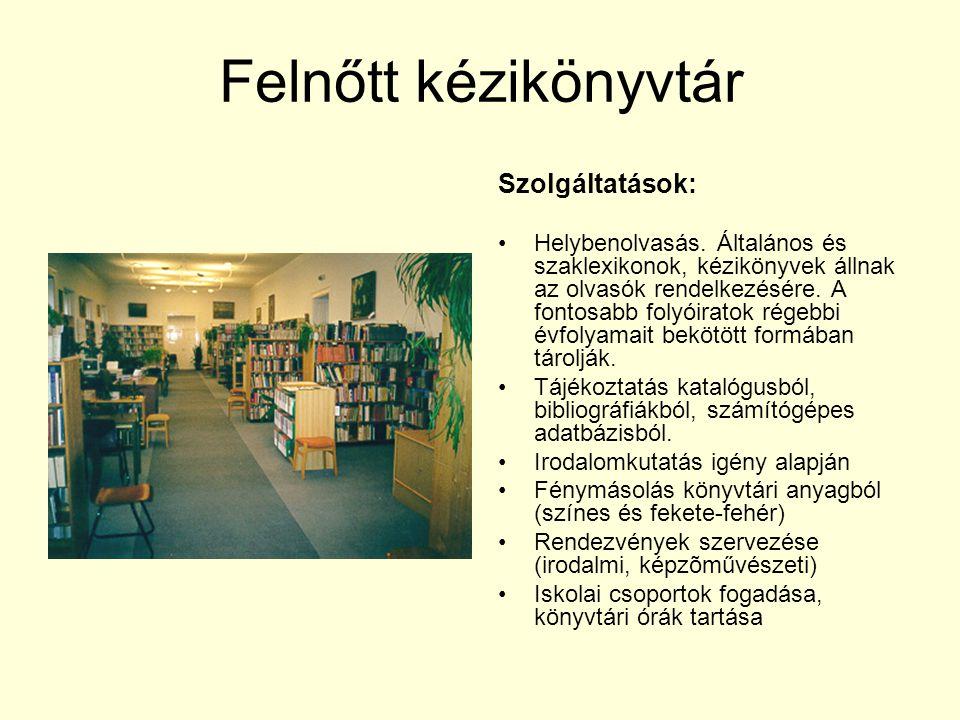 Felnőtt kézikönyvtár Szolgáltatások: