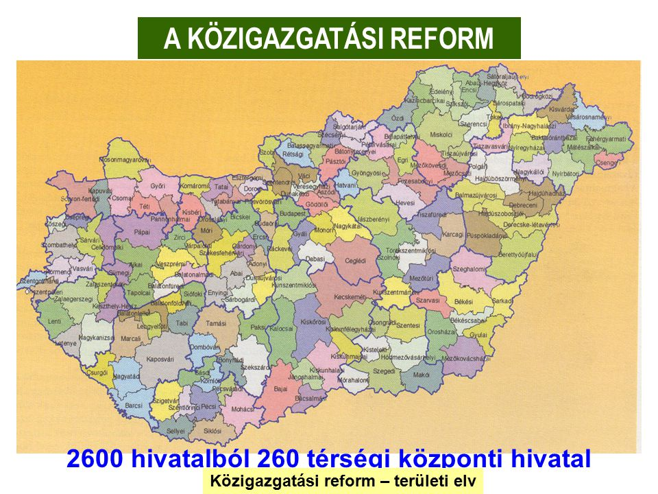 A KÖZIGAZGATÁSI REFORM 2600 hivatalból 260 térségi központi hivatal