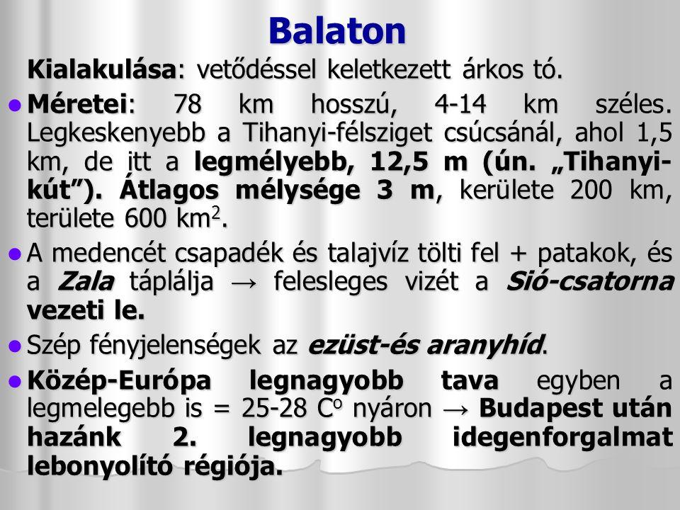 Balaton Kialakulása: vetődéssel keletkezett árkos tó.