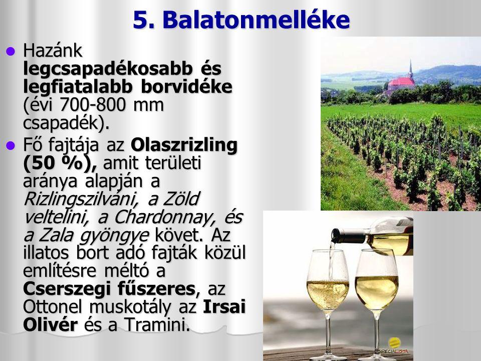 5. Balatonmelléke Hazánk legcsapadékosabb és legfiatalabb borvidéke (évi 700-800 mm csapadék).