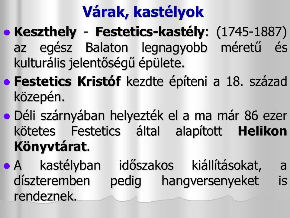 Várak, kastélyok Keszthely - Festetics-kastély: (1745-1887) az egész Balaton legnagyobb méretű és kulturális jelentőségű épülete.