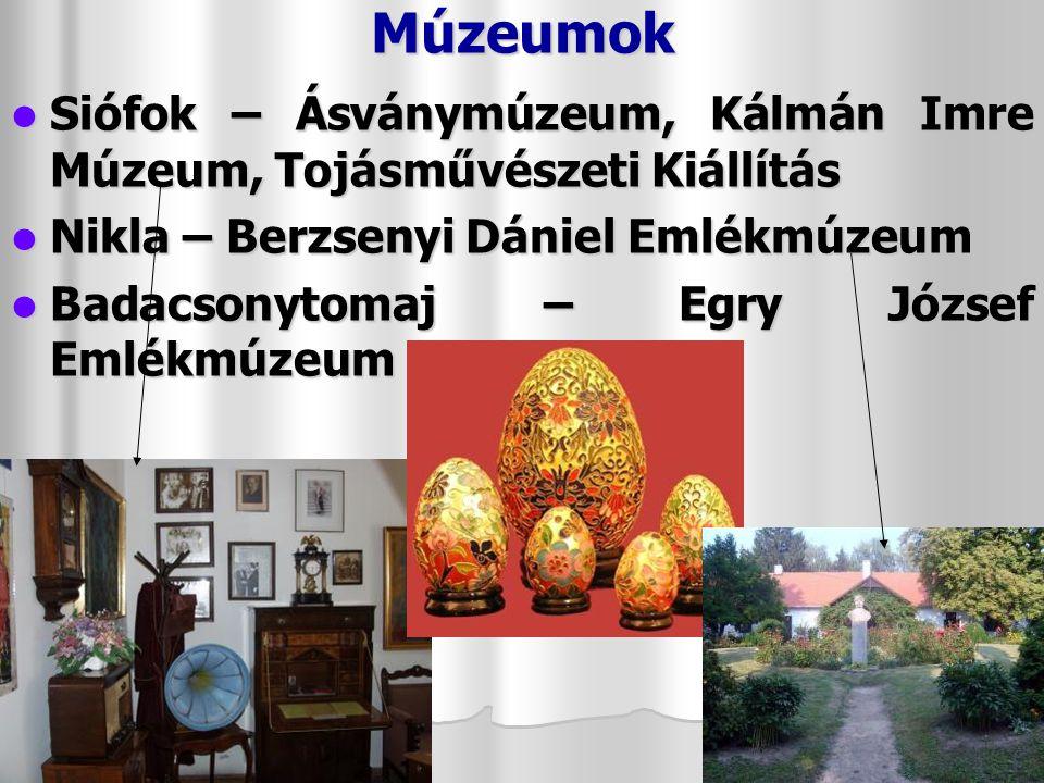 Múzeumok Siófok – Ásványmúzeum, Kálmán Imre Múzeum, Tojásművészeti Kiállítás. Nikla – Berzsenyi Dániel Emlékmúzeum.
