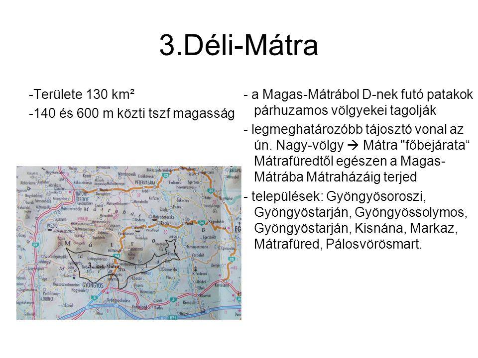 3.Déli-Mátra -Területe 130 km² -140 és 600 m közti tszf magasság