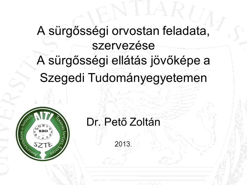 A sürgősségi orvostan feladata, szervezése A sürgősségi ellátás jövőképe a Szegedi Tudományegyetemen