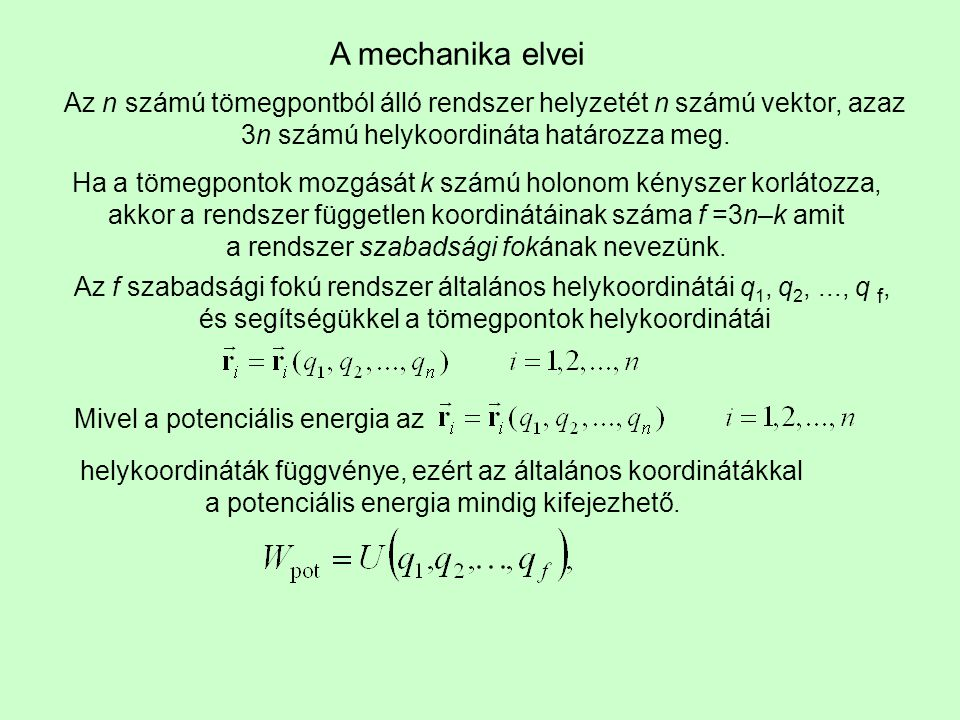 A mechanika elvei Az n számú tömegpontból álló rendszer helyzetét n számú vektor, azaz. 3n számú helykoordináta határozza meg.