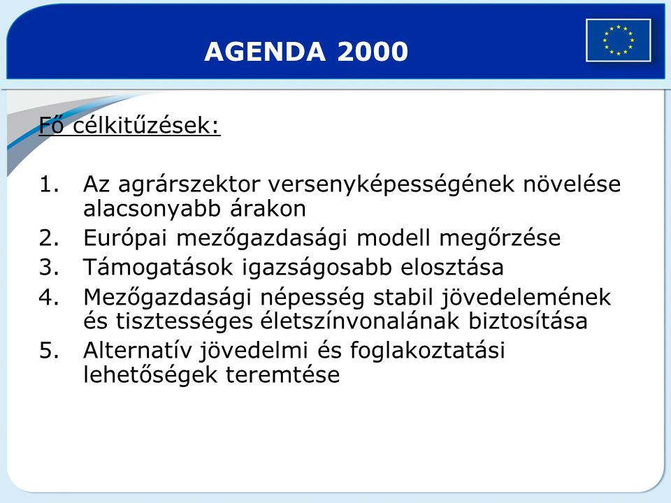 AGENDA 2000 Fő célkitűzések: