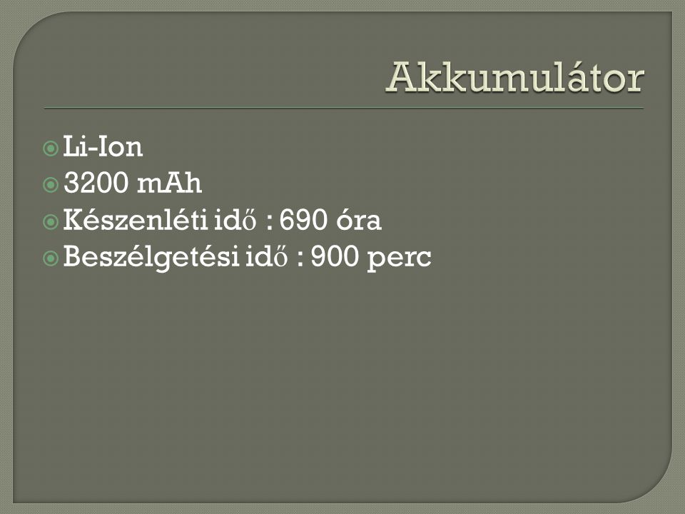 Akkumulátor Li-Ion 3200 mAh Készenléti idő : 690 óra