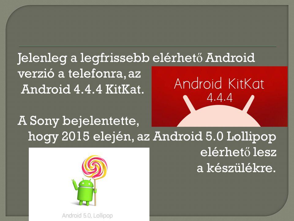 Jelenleg a legfrissebb elérhető Android verzió a telefonra, az Android 4.4.4 KitKat.