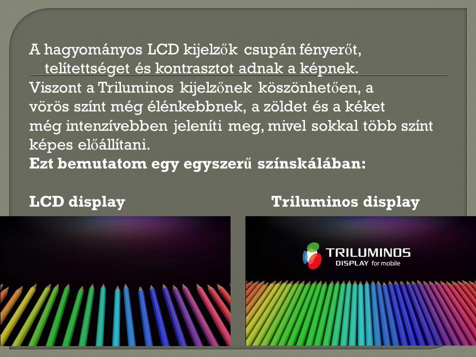 A hagyományos LCD kijelzők csupán fényerőt, telítettséget és kontrasztot adnak a képnek.
