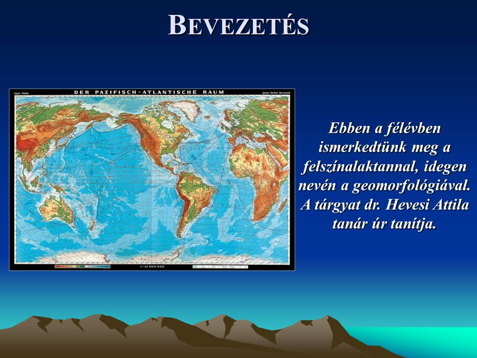 Bevezetés Ebben a félévben ismerkedtünk meg a felszínalaktannal, idegen nevén a geomorfológiával.