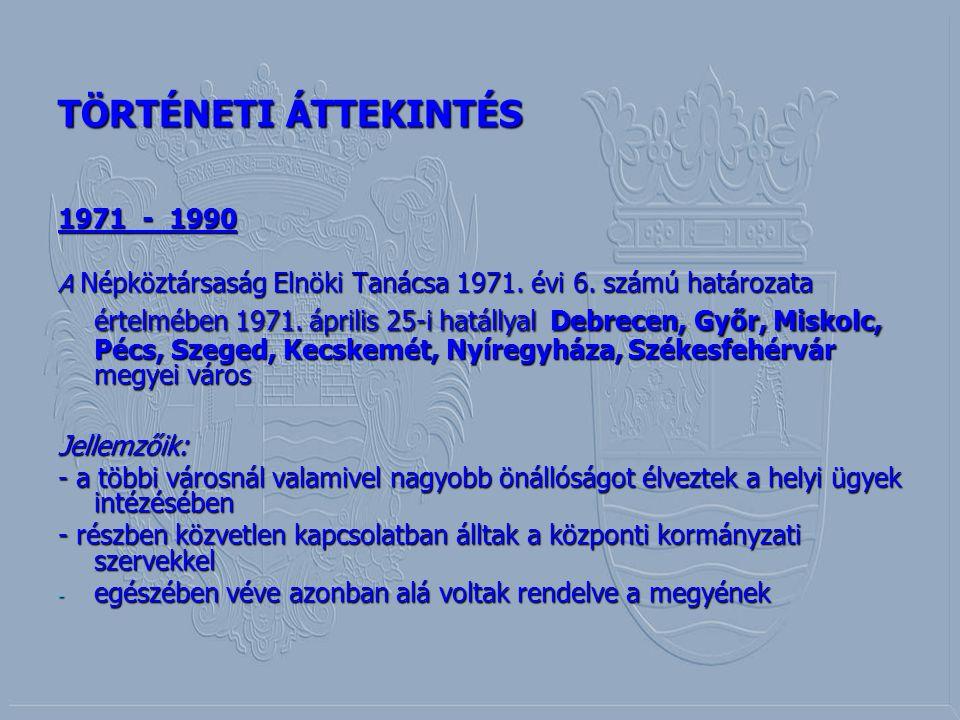 TÖRTÉNETI ÁTTEKINTÉS 1971 - 1990 Jellemzőik: