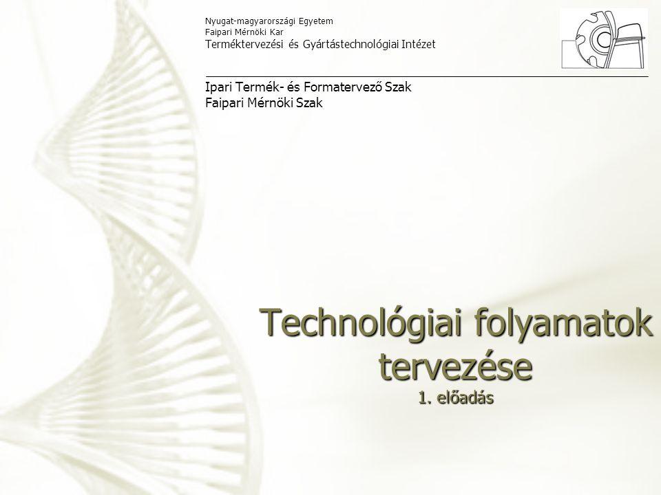 Technológiai folyamatok tervezése 1. előadás