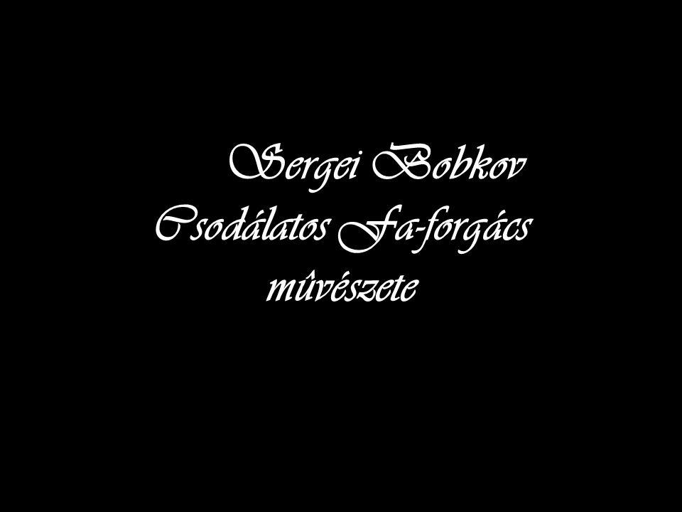 Sergei Bobkov Csodálatos Fa-forgács mûvészete