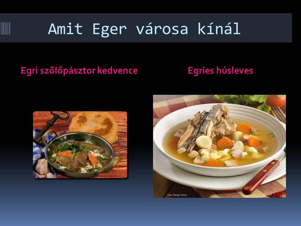 Amit Eger városa kínál Egri szőlőpásztor kedvence Egries húsleves