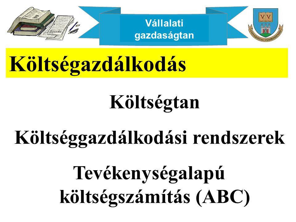 Költségazdálkodás Költséggazdálkodási rendszerek
