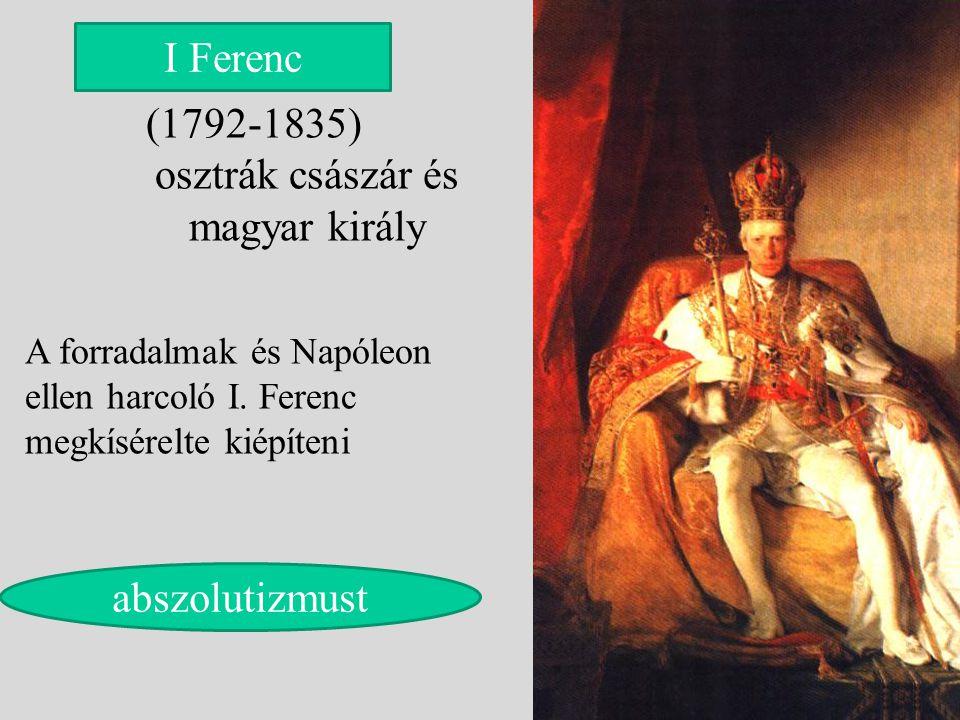 (1792-1835) osztrák császár és magyar király