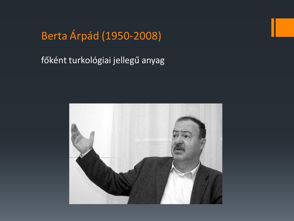 Berta Árpád (1950-2008) főként turkológiai jellegű anyag