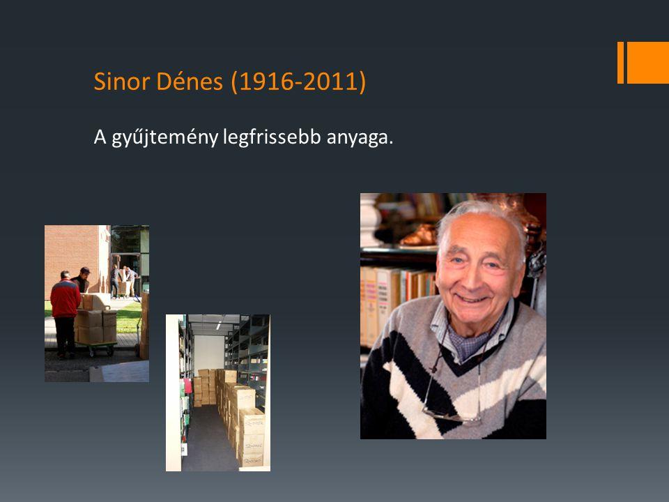 Sinor Dénes (1916-2011) A gyűjtemény legfrissebb anyaga.