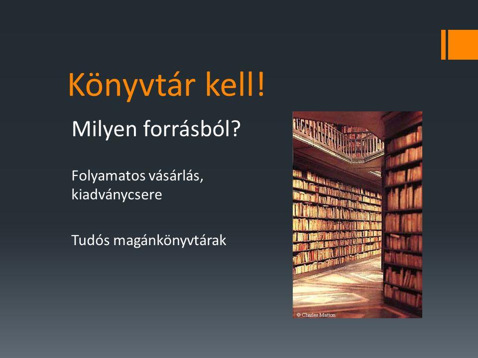 Könyvtár kell! Milyen forrásból Folyamatos vásárlás, kiadványcsere