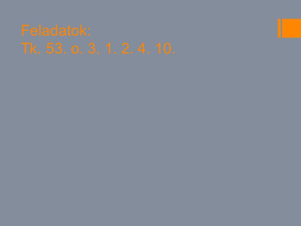 Feladatok: Tk. 53. o. 3. 1. 2. 4. 10.
