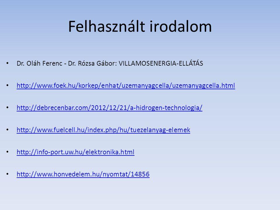 Felhasznált irodalom Dr. Oláh Ferenc - Dr. Rózsa Gábor: VILLAMOSENERGIA-ELLÁTÁS. http://www.foek.hu/korkep/enhat/uzemanyagcella/uzemanyagcella.html.