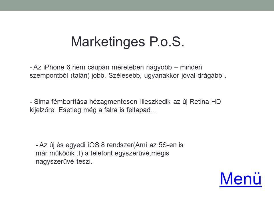 Marketinges P.o.S. - Az iPhone 6 nem csupán méretében nagyobb – minden szempontból (talán) jobb. Szélesebb, ugyanakkor jóval drágább .