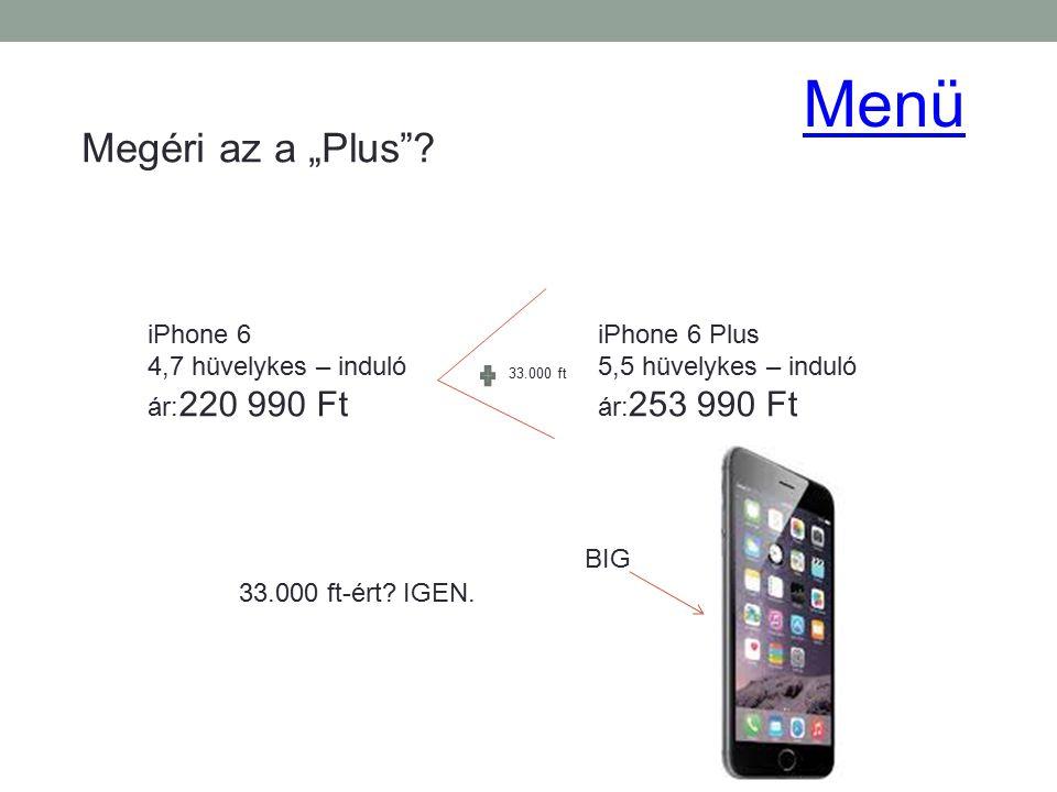 """Menü Megéri az a """"Plus iPhone 6 4,7 hüvelykes – induló ár:220 990 Ft"""