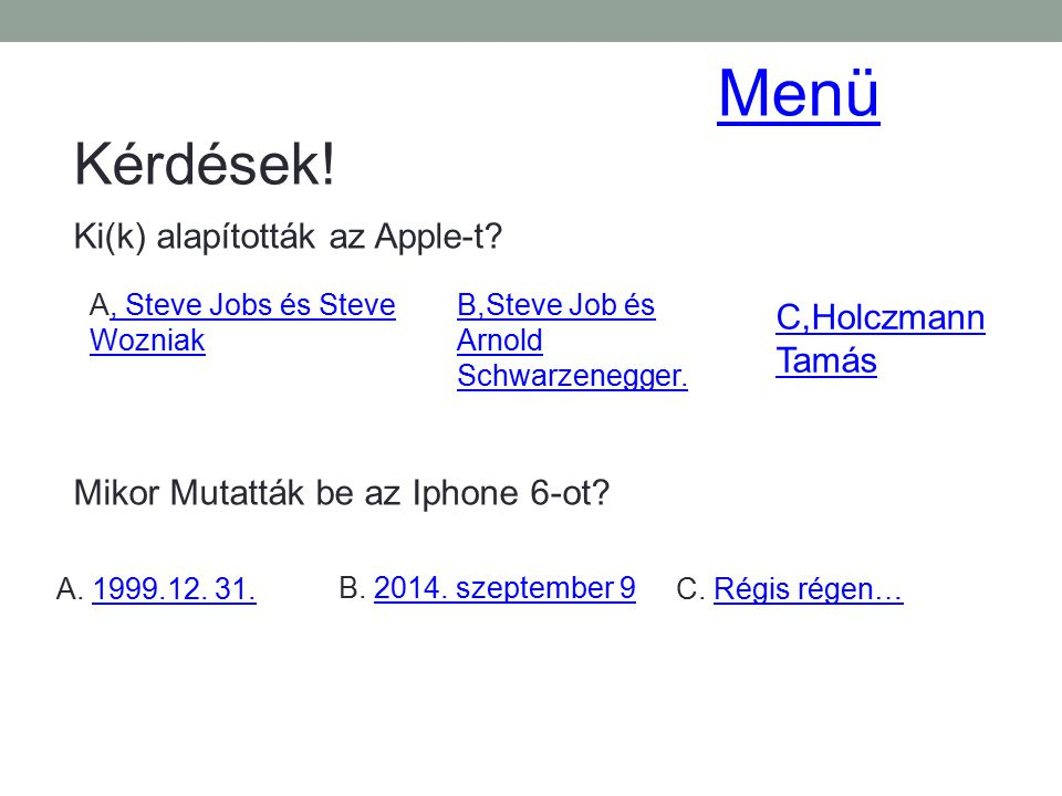 Menü Kérdések! Ki(k) alapították az Apple-t C,Holczmann Tamás