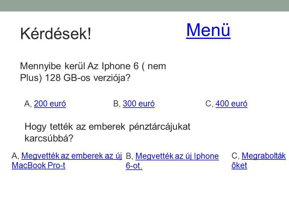 Menü Kérdések! Mennyibe kerül Az Iphone 6 ( nem Plus) 128 GB-os verziója A, 200 euró. B, 300 euró.