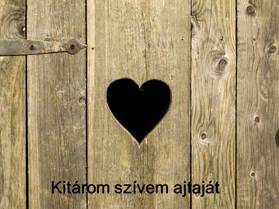 Kitárom szívem ajtaját