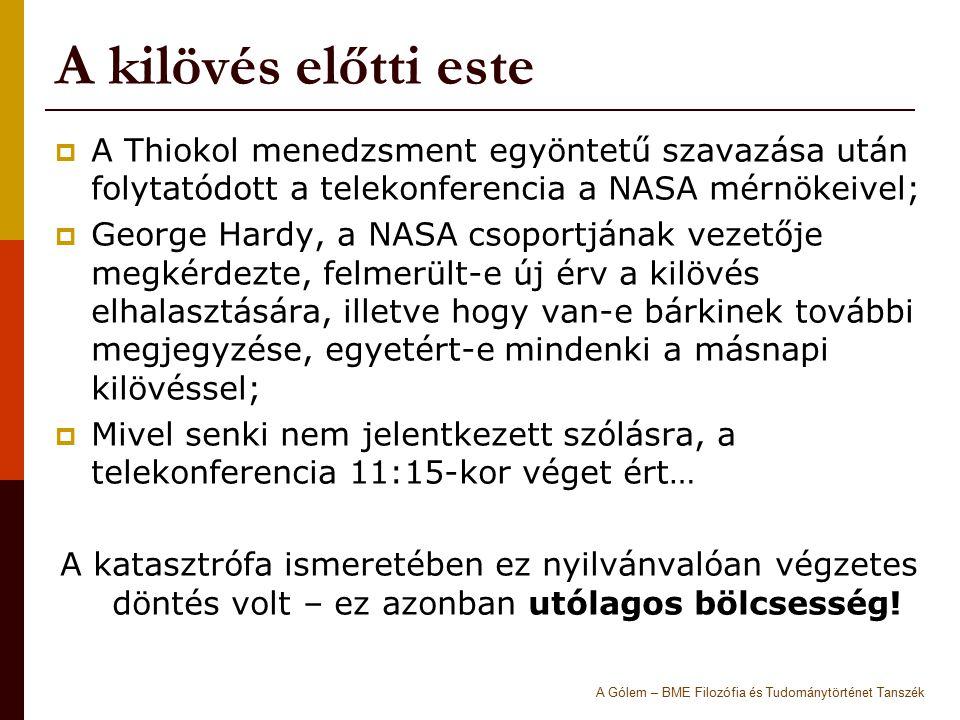 A kilövés előtti este A Thiokol menedzsment egyöntetű szavazása után folytatódott a telekonferencia a NASA mérnökeivel;