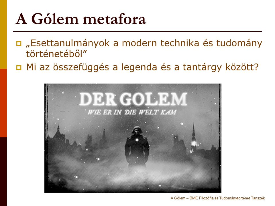 """A Gólem metafora """"Esettanulmányok a modern technika és tudomány történetéből Mi az összefüggés a legenda és a tantárgy között"""