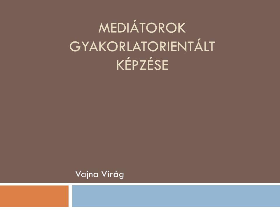 MEDIÁTOROK GYAKORLATORIENTÁLT KÉPZÉSE
