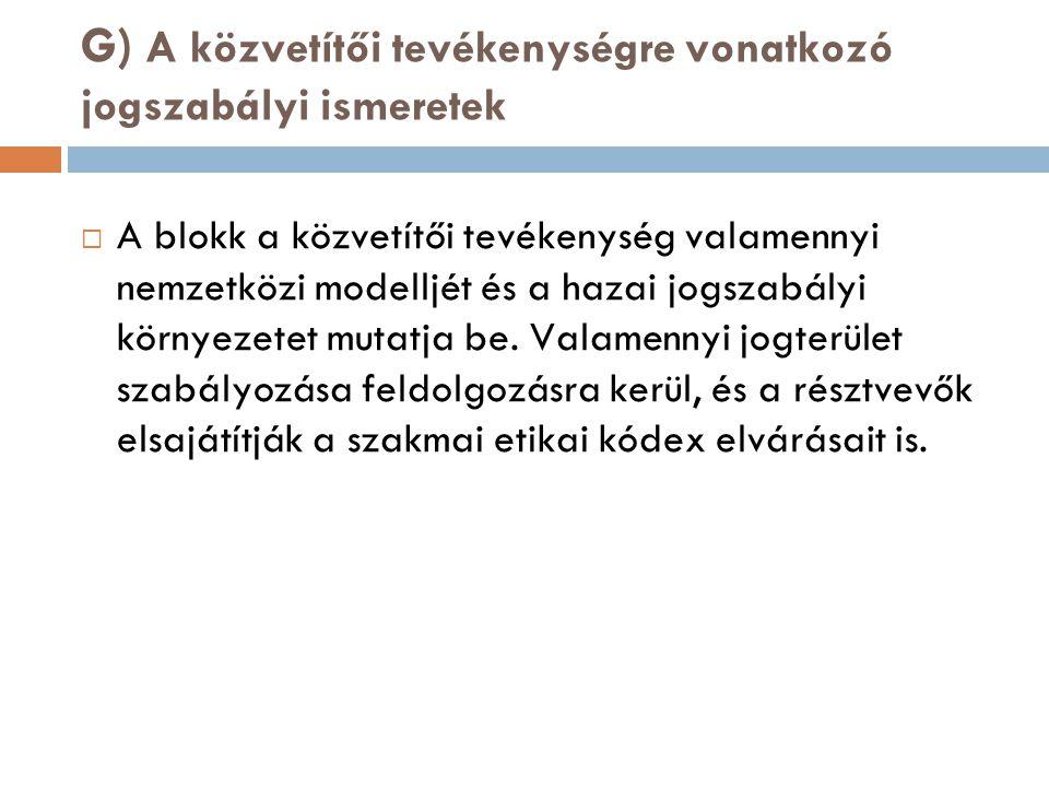 G) A közvetítői tevékenységre vonatkozó jogszabályi ismeretek