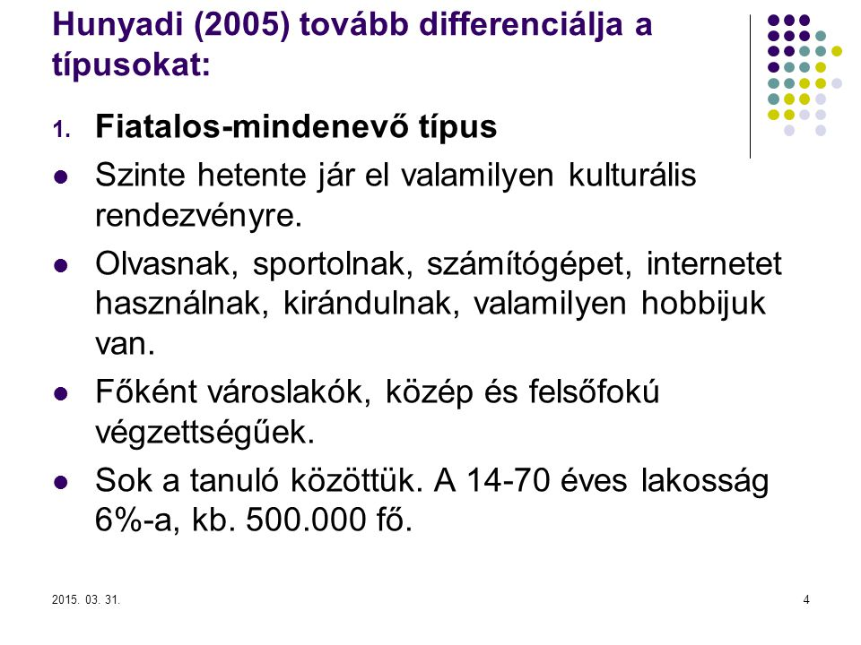 Hunyadi (2005) tovább differenciálja a típusokat: